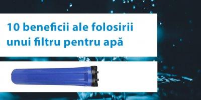 Beneficiile unui filtru apă